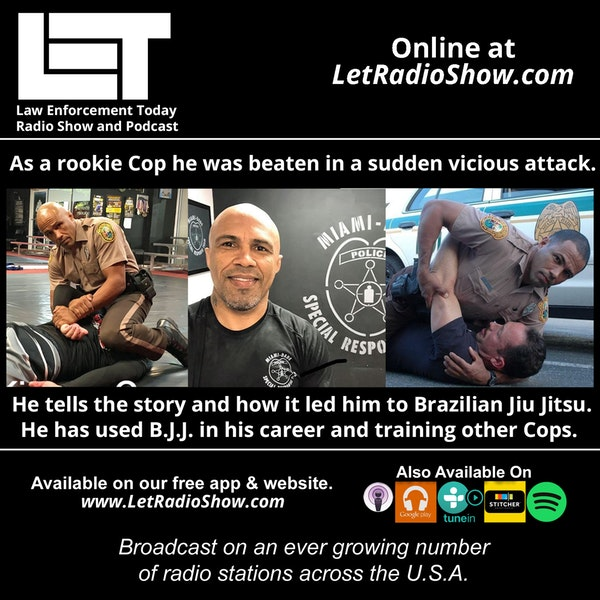 S5E71: As a rookie Cop he was beaten in a vicious attack. He tells the story and how it led him to Brazilian Jiu-Jitsu.