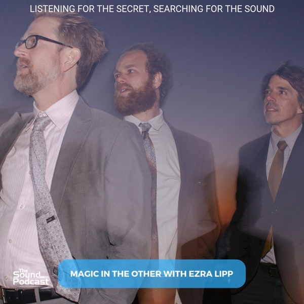 Episode 133: Magic In The Other With Ezra Lipp