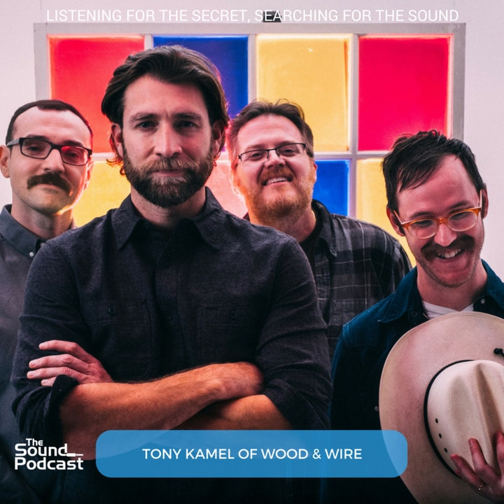 Episode 113: Tony Kamel of Wood & Wire