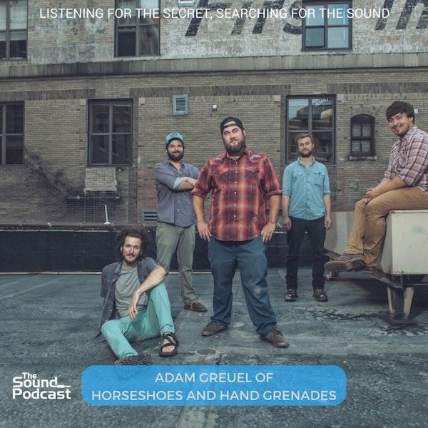 Episode 84: Adam Greuel of Horshoes and Hand Grenades