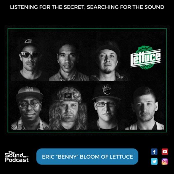 """Episode 54: Eric """"Benny"""" Bloom of Lettuce"""