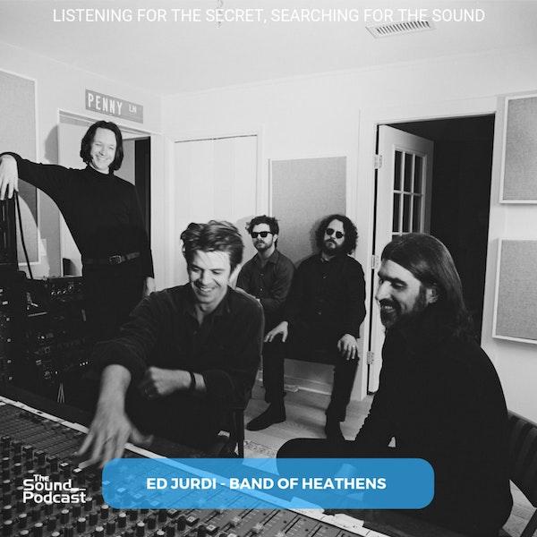 Episode 138: Ed Jurdi - Band of Heathens