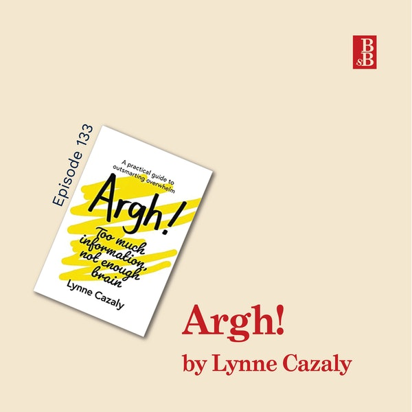 Argh! by Lynne Cazaly: how to outsmart your overwhelm and make sense of everything in your brain Image