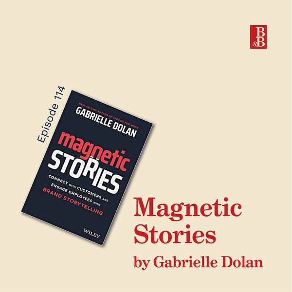 Magnetic Stories by Gabrielle Dolan: how to find the stories that bring your business to life Image