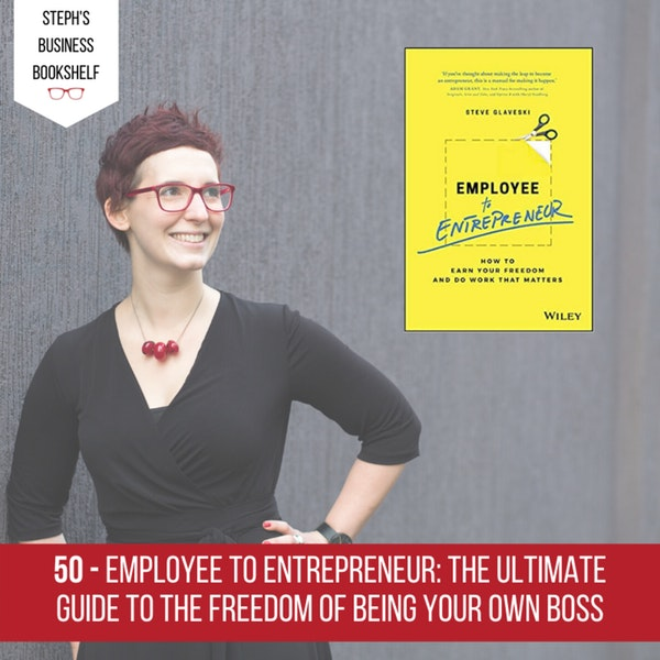 Employee to Entrepreneur by Steve Glaveski: The ultimate guide to the freedom of being your own boss Image