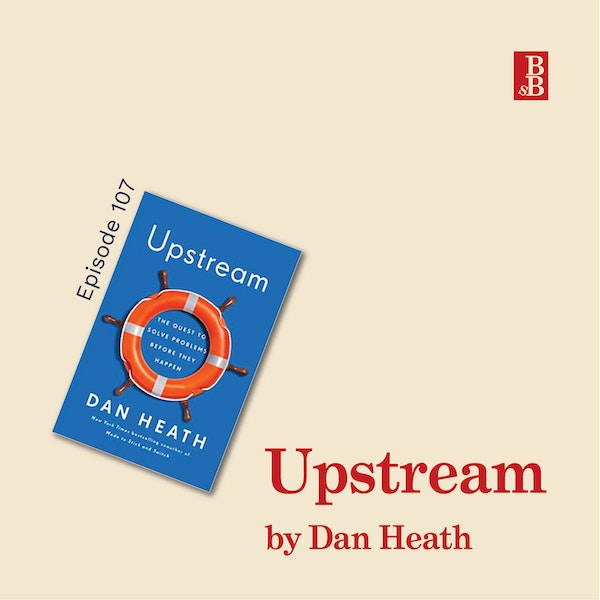 Upstream by Dan Heath: why we keep throwing kids in the river (and how to stop) Image