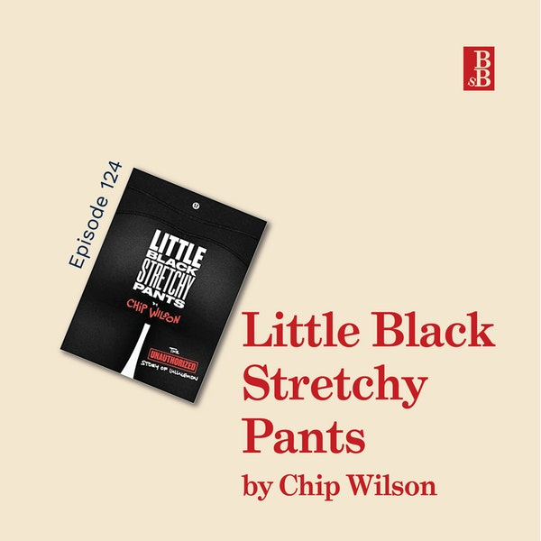 Little Black Stretchy Pants (The Unauthorised Story of Lululemon) by Chip Wilson; how to create a cult-like brand Image