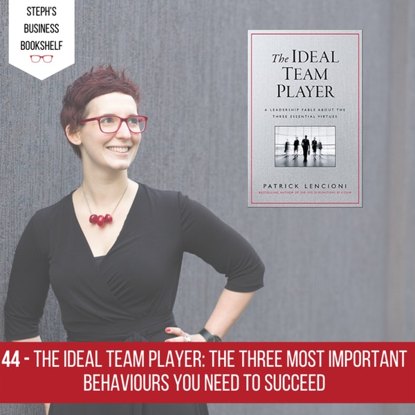 The Ideal Team Player by Patrick Lencioni: The Three Most Important Behaviours You Need To Succeed Image
