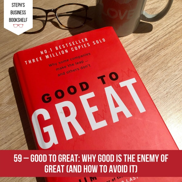 Good to Great by Jim Collins: Why good is the enemy of great (and how to avoid it) Image