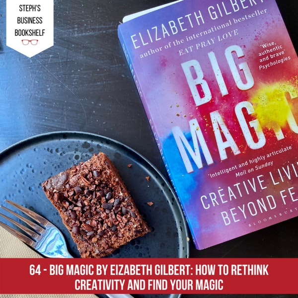 Big Magic by Elizabeth Gilbert: How to rethink creativity and find your magic Image