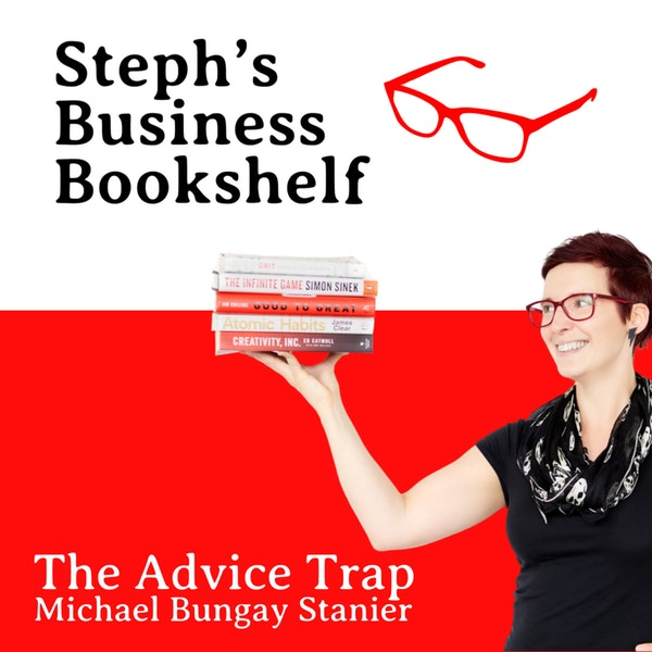 The Advice Trap Michael Bungay Stanier: How to save others from the perils of your good advice Image