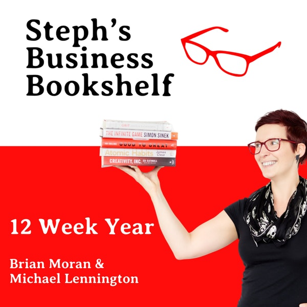 The 12 Week Year by Brian Moran & Michael Lennington: How to stop wasting your time and your years Image