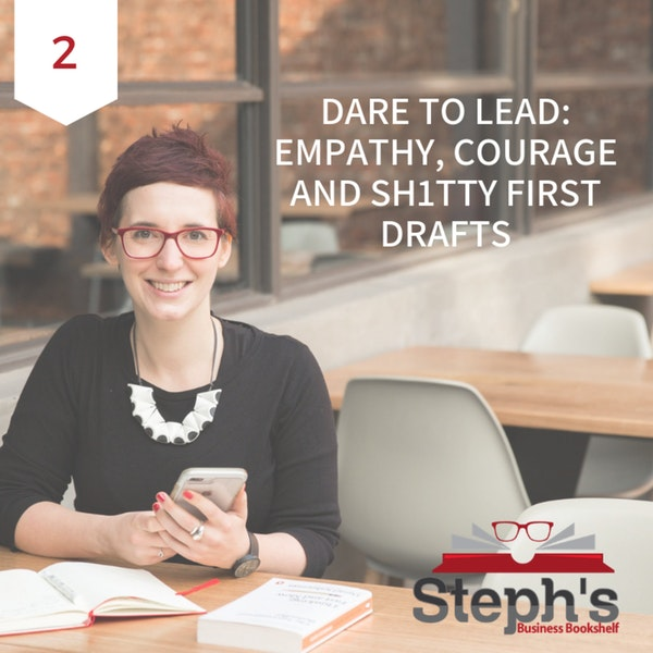 Dare to Lead by Brené Brown: Empathy, courage and sh1tty first drafts Image
