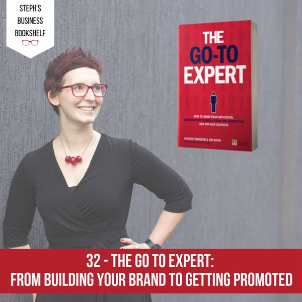 The Go To Expert by Heather Townsend & Jon Baker: From building your brand to getting promoted Image