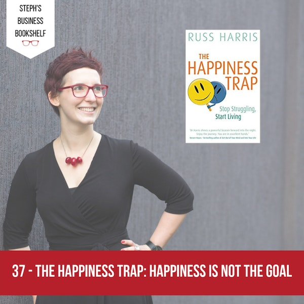 The Happiness Trap by Russ Harris: Happiness is not the goal Image