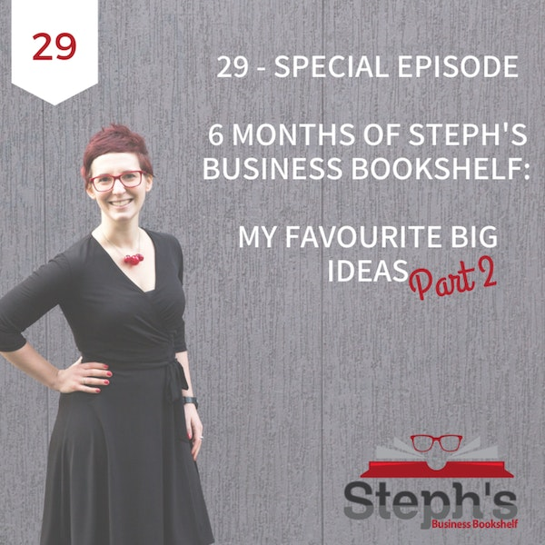 10 Big Ideas About Work From 20 Episodes of Steph's Business Bookshelf – Part 2 Image