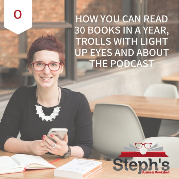 Welcome: How you can read 30 books in a year, trolls with light up eyes and about the podcast Image