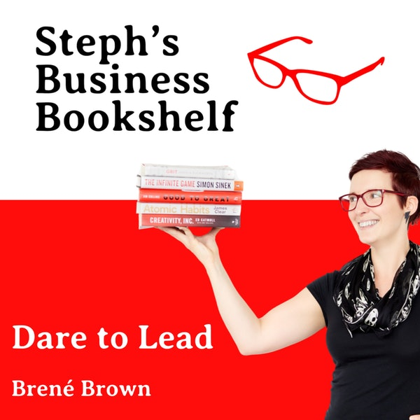 REBROADCAST:  Dare to Lead by Brené Brown: Empathy, courage and sh1tty first drafts of made up stories Image