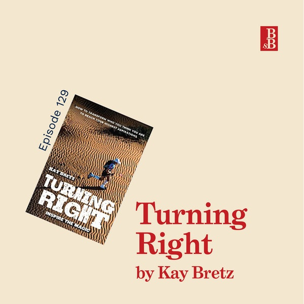 Turning Right by Kay Bretz: why you need to let go of success, in order to succeed Image