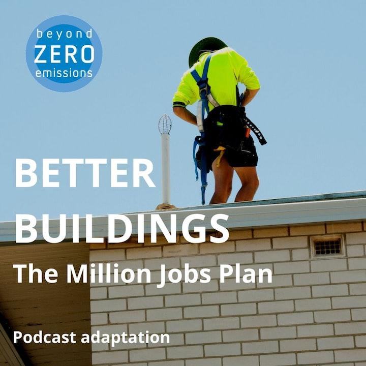 BZE   The Million Jobs Plan   Better Buildings   Podcast Adaptation