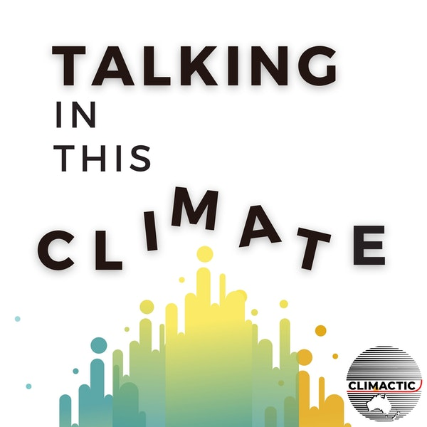 Talking In This Climate   Why it's ok to feel eco-anxious, learning to live with climate change, a conversation with Dr Blanche Verlie Image