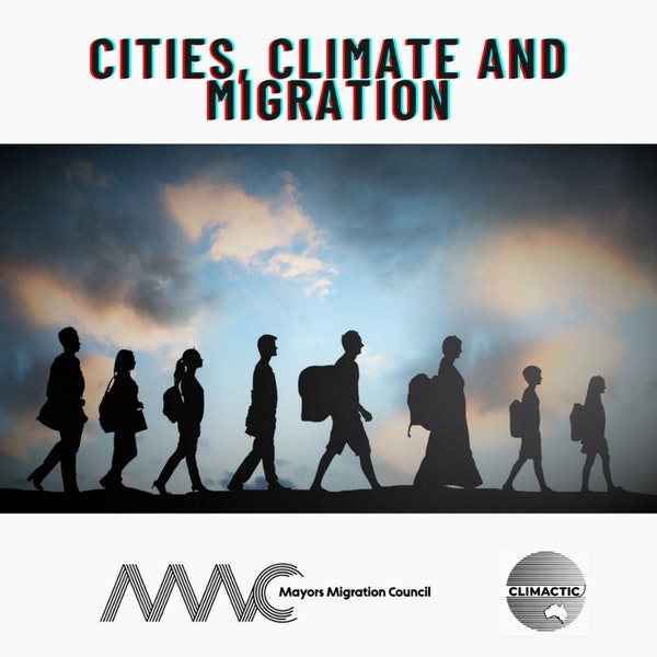 Climactic Candid | Cities, climate and migration - With Kate Brick, MMC and Toby Kent, Melbourne's first Chief Resilience Officer Image