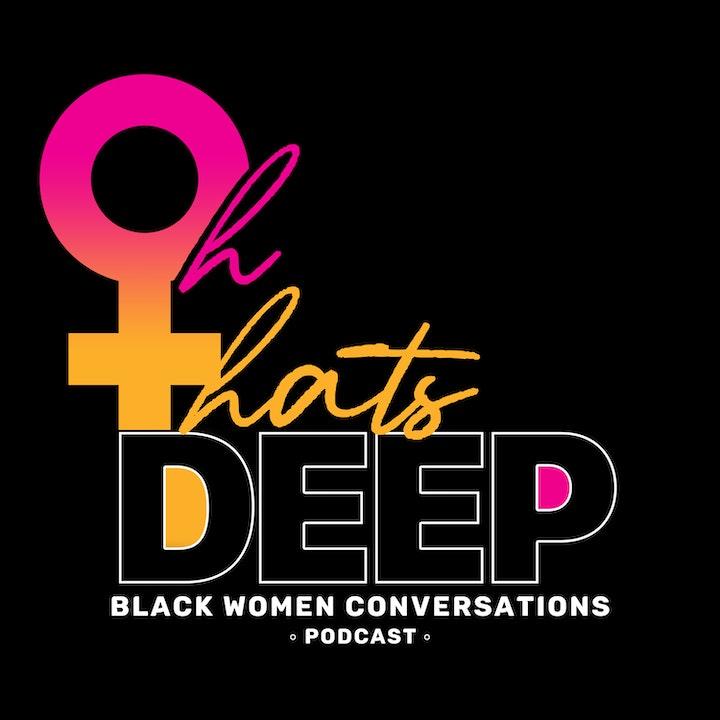Oh That's Deep Black Women Conversations